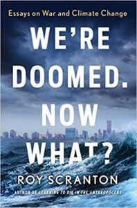 We're Doomed Now What by Roy Scranton